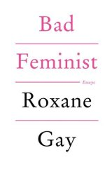REVIEW: Bad Feminist by Roxane Gay